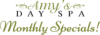Amy's Day Spa Monthly Specials